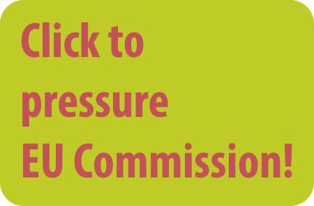 Click here to pressure the EU Commission